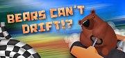 Bears Can't Drift!?
