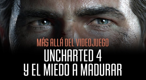 Reportaje de M�s all� del v�deojuego: Uncharted 4 y el Miedo a Madurar