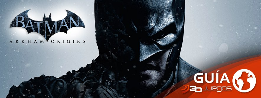 Guía Batman: Arkham Origins